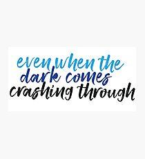 Even When the Dark Comes Crashing Through - Waving Through a Window - Dear Evan Hansen Photographic Print