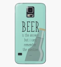 Beer is the answer but I can't remember the question Case/Skin for Samsung Galaxy