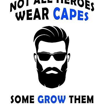 Not All Heroes - Funny Beard Saying Quote T-Shirt Dad Gift by techman516