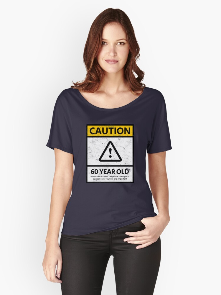 CAUTION 60 Year Old 60th Humorous Birthday T Shirt 1958 Gift And More Womens Relaxed
