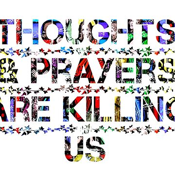 Thoughts & Prayers Are Killing Us by cameronprata