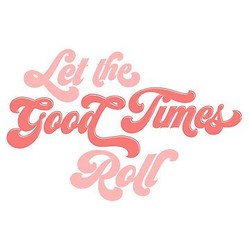 Let the Good Times Roll by osnapitzami
