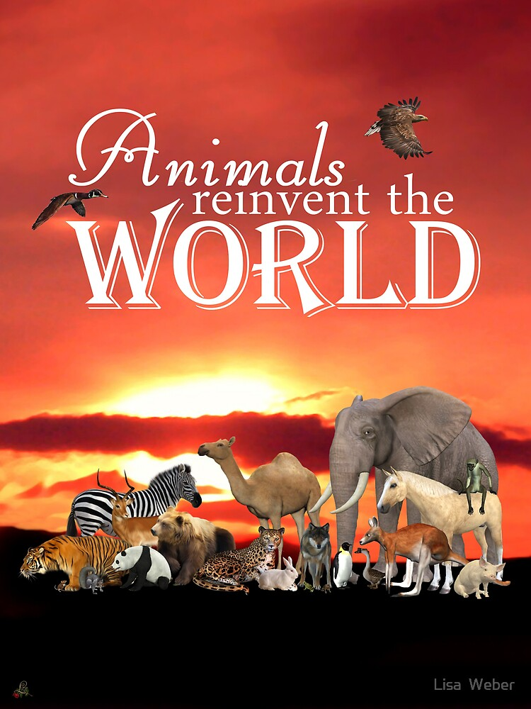Animals Reinvent The World by Lisa  Weber