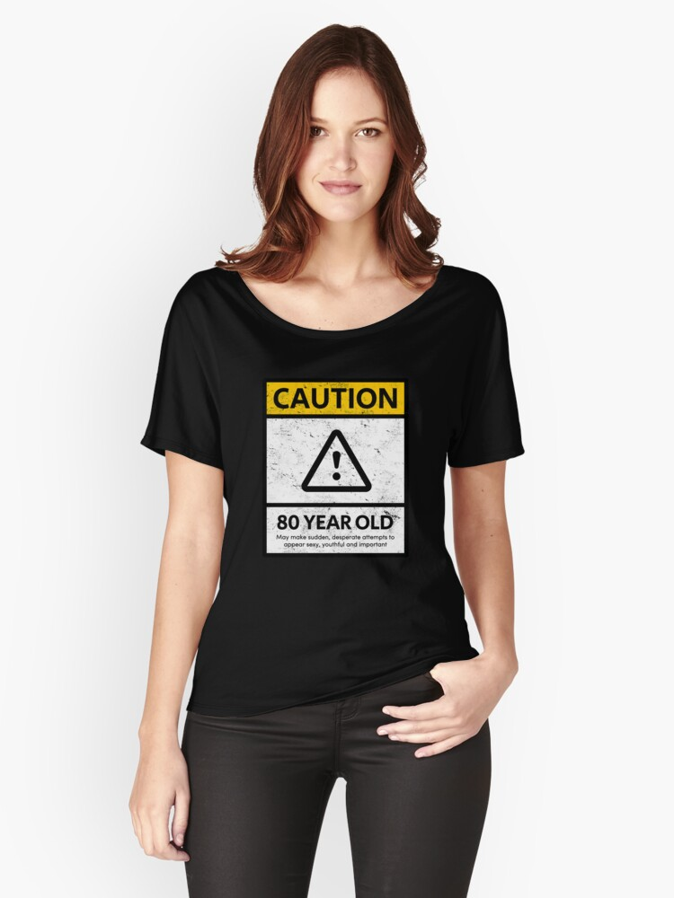 CAUTION 80 Year Old 80th Humorous Birthday T Shirt 1938 Gift And More Womens Relaxed