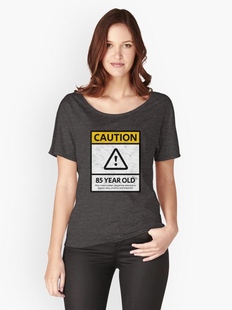CAUTION 85 Year Old 85th Humorous Birthday T Shirt 1933 Gift And More Womens Relaxed