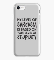 My Level Of Sarcasm Is Based On Your Level Of Stupidity iPhone 8 Case