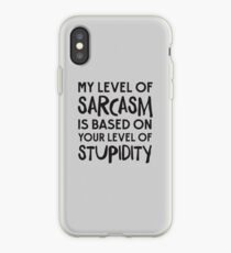 My Level Of Sarcasm Is Based On Your Level Of Stupidity iPhone Case