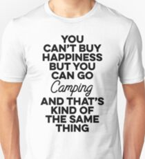 You can't buy happiness but you can go camping and that's kind of same thing.  Unisex T-Shirt