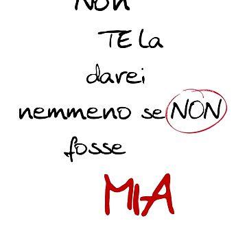 Non Te La Darei Nemmeno Se Non Fosse MIA by thestarshop00