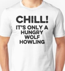 Chill it's only a hungry wolf howling. Unisex T-Shirt