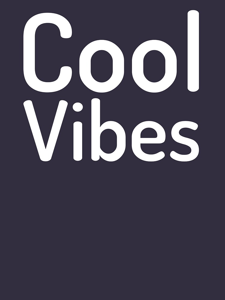 Cool Vibes-Good Vibes-Feel Good by Girlscollar