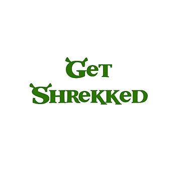 Get Shrekked by SchnitzelMan69