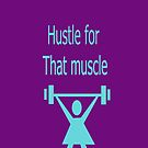 Hustle for that muscle by martisanne