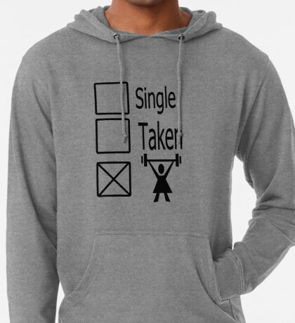 Single , taken, or down the Gym Lightweight Hoodie