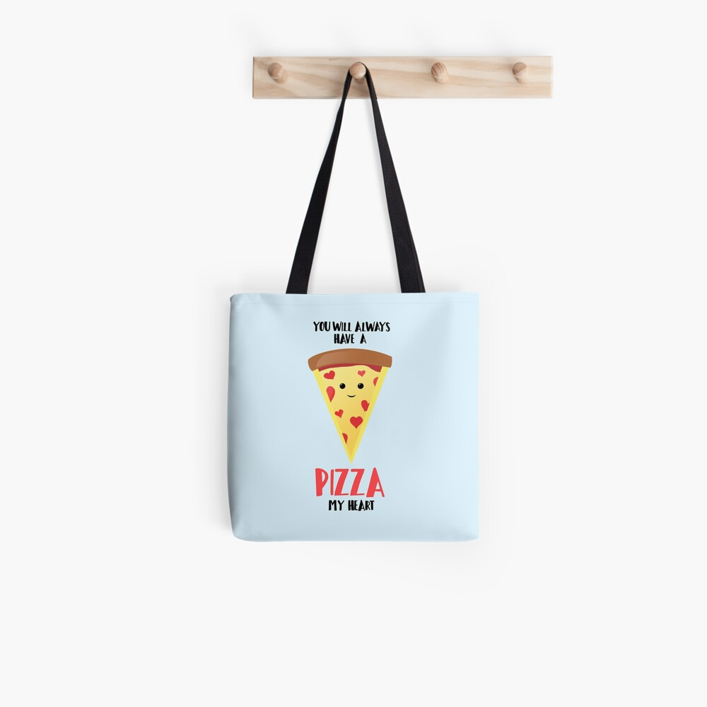 Pizza - You will always have a PIZZA my heart Tote Bag