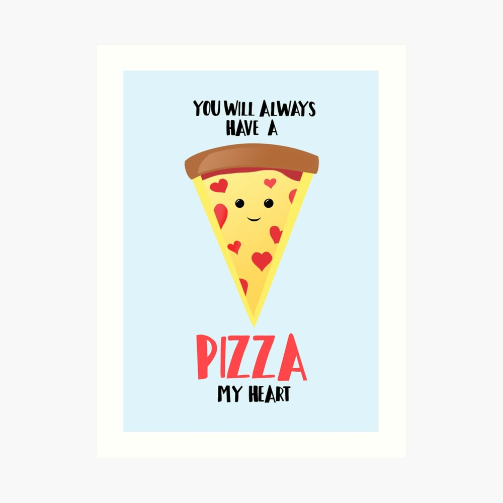 Pizza - You will always have a PIZZA my heart Art Print