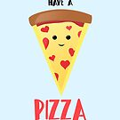 Pizza - You will always have a PIZZA my heart by JustTheBeginning-x (Tori)