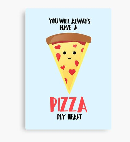 Pizza - You will always have a PIZZA my heart Canvas Print