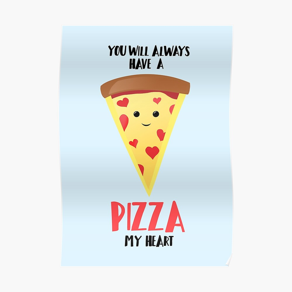 Pizza - You will always have a PIZZA my heart Poster