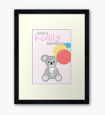 KOALA - Have a KOALITY Birthday - Pun - Funny Framed Print