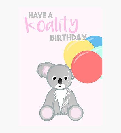 KOALA - Have a KOALITY Birthday - Pun - Funny Photographic Print