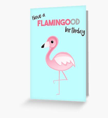 FLAMINGO - Have a FLAMINGOOD birthday Greeting Card
