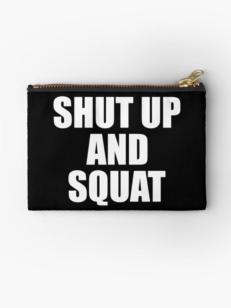 \'Shut Up And Squat - Funny Gym Quote\' Zipper Pouch by maniacfitness