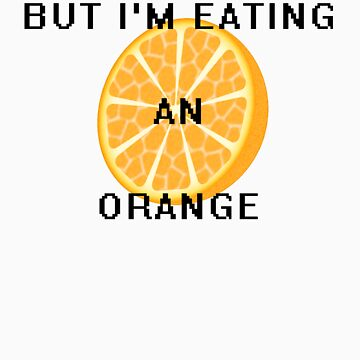 But I'm Eating An Orange by johncox88
