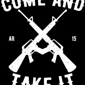 Come And Take It AR-15 Gun Design by JakeRhodes