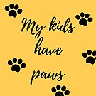 My kids have paws (Yellow) by Kamira Gayle