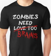 Zombies Need... Unisex T-Shirt