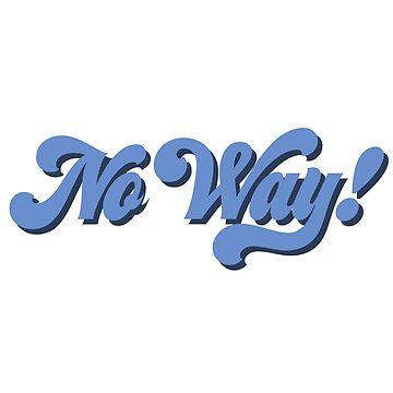 No Way! by osnapitzami