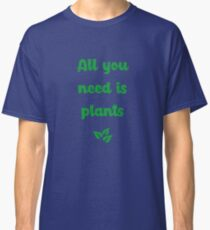 Vegan quote - All you need is plants Classic T-Shirt