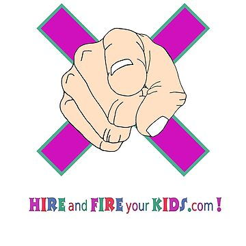 Hire and Fire you Kids - new design by WOWe