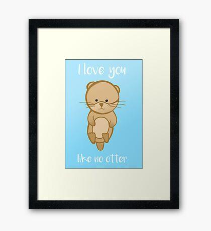 Otter - I love you like no OTTER - Valentines Birthday Anniversary Framed Print