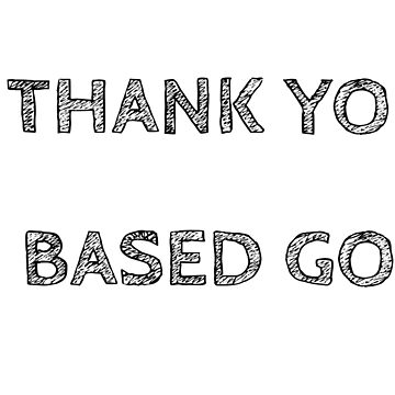 THANK YOU BASED GOD by RADGEGEAR2K92