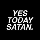 Yes Today Satan by LadyMorgan