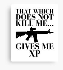 That Which Doesn't Kill Me Gives Me XP Canvas Print