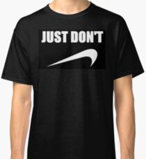 just do not! Classic T-Shirt