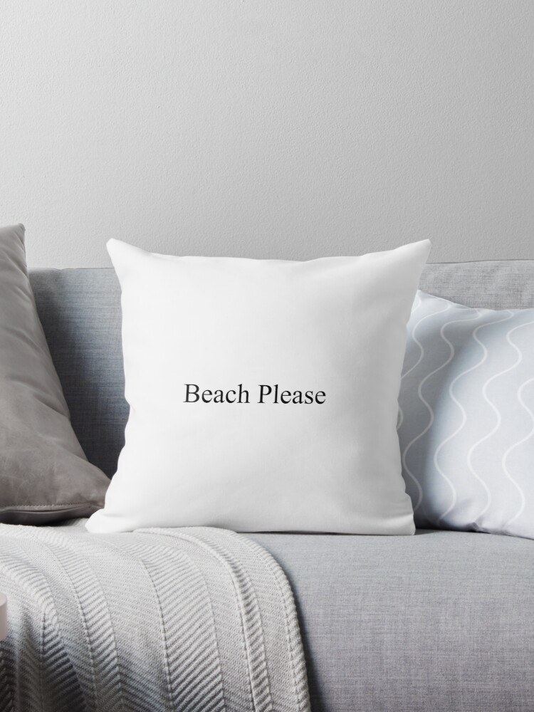 \'Beach Please [Top Girly Teenager Quotes & Lyrics] - [Text Posts]\' Throw  Pillow by ElderArt