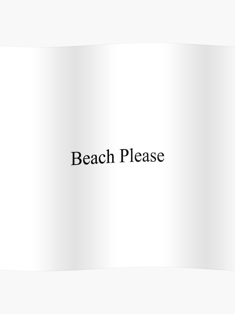 Beach Please [Top Girly Teenager Quotes & Lyrics] - [Text Posts] | Poster
