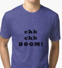 Chk chk.. BOOM - black text Tri-blend T-Shirt