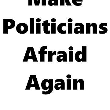 Make Politicians Afraid Again BLACK by goldpunkin
