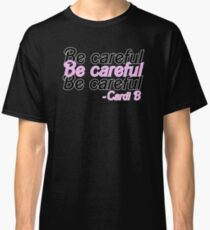 Be careful Classic T-Shirt