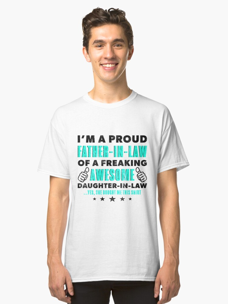 757da112 Fathers Day Gift I'm A Proud Father In Law Of A Daughter Tee Classic