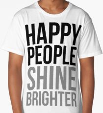 Happy People Shine Brighter White Long T-Shirt