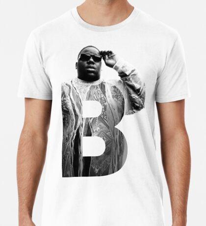 B is for Notorious BIG RIP big poppa Premium T-Shirt