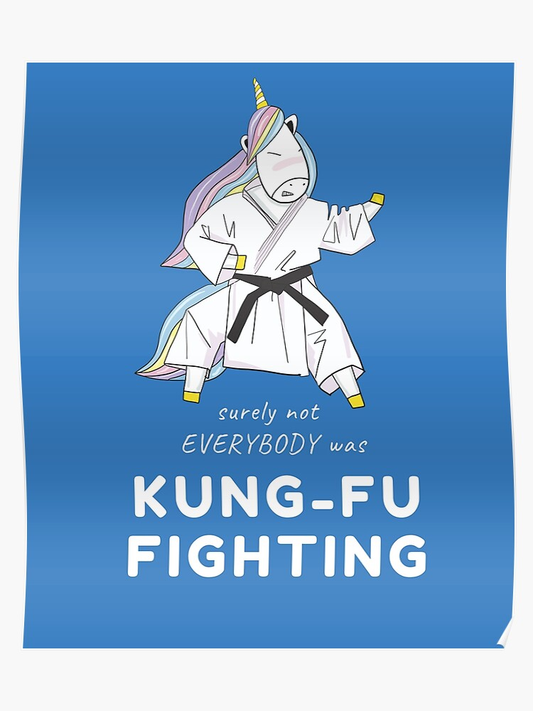 Surely Not Everybody Was Kung-Fu Fighting - Martial Arts T-shirt Phone  Cases And Other Gifts   Poster