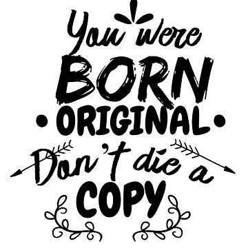You were born original don't die a copy - Black version - motivational quote, shirt with saying by Kristofsche