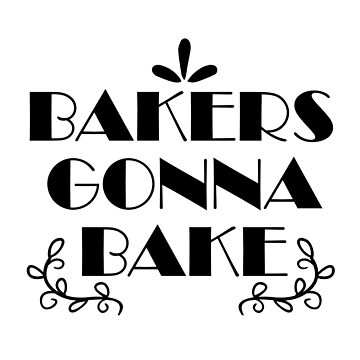 Bakers Gonna Bake Shirt Funny Shirts Gifts For Bakersc - funny shirt with saying for womens and mens  by Kristofsche